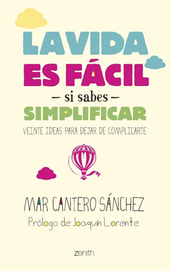 LA VIDA ES FACILsi sabes simplificar, Mar Cantero Sánchez, Zenith (Grupo Planeta), www.marcanterosanchez.com (Copiar)